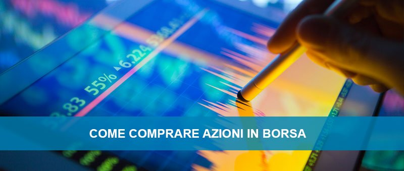 3bba0b9112 Come comprare Azioni in Borsa: Investire in titoli azionari ...